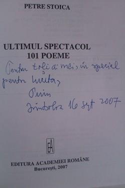 Petre Stoica - Ultimul spectacol. 101 poeme (cu autograf)