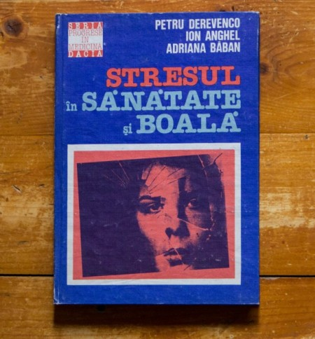 Petru Derevenco, Ion Anghel, Adriana Baban - Stresul in sanatate si boala (editie hardcover)
