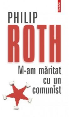 Philip Roth - M-am maritat cu un comunist