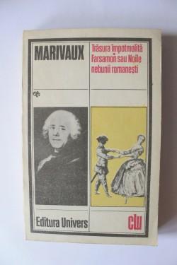 Pierre de Marivaux - Trasura impotmolita. Farsamon sau Noile nebunii romanesti