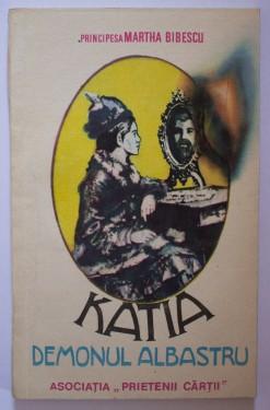 Principesa Martha Bibescu - Katia. Demonul albastru
