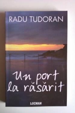 Radu Tudoran - Un port la rasarit