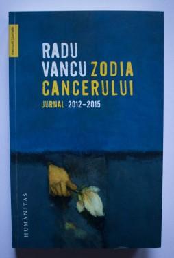 Radu Vancu - Zodia Cancerului. Jurnal 2012-2015
