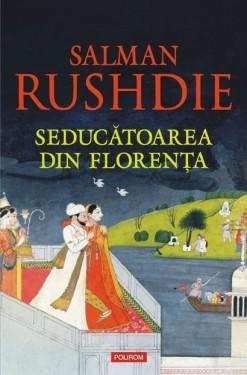Salman Rushdie - Seducatoarea din Florenta (editie hardcover)