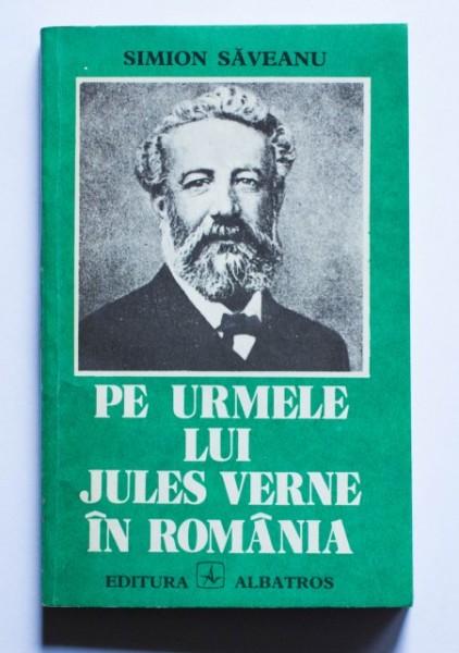 Simion Saveanu - Pe urmele lui Jules Verne in Romania