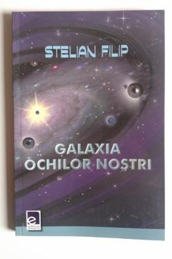 Stelian Filip - Galaxia ochilor nostri