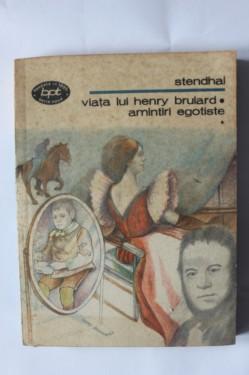 Stendhal - Viata lui Henry Brulard. Amintiri egotiste