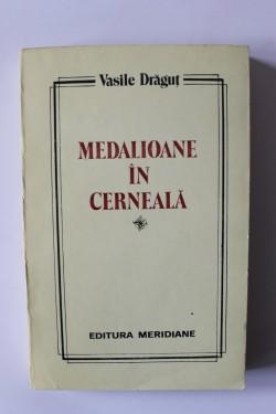 Vasile Dragut - Medalioane in cerneala