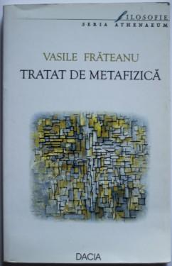 Vasile Frateanu - Tratat de metafizica