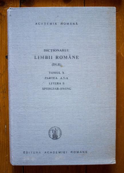 Academia Romana - Dictionarul limbii romane (DLR) - Tomul X, partea a 5-a. Litera S (Spongiar-swing) (editie hardcover)