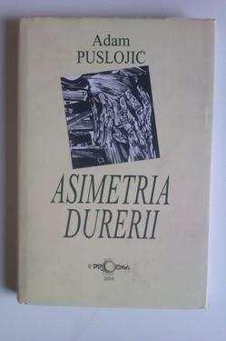 Adam Puslojic - Asimetria durerii (cu autograf si autoportret realizat de autor)