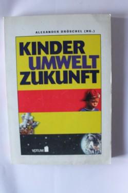 Alexander Droschel - Kinder Umwelt Zukunft (editie in limba germana)