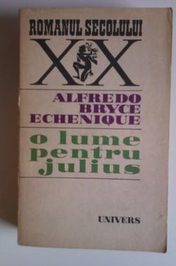 Alfredo Bryce Echenique - O lume pentru Julius