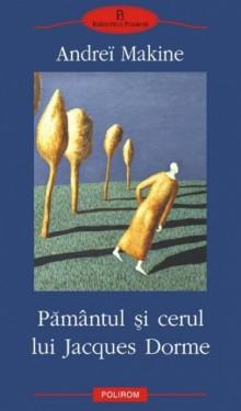 Andrei Makine - Pamantul si cerul lui Jacques Dorme