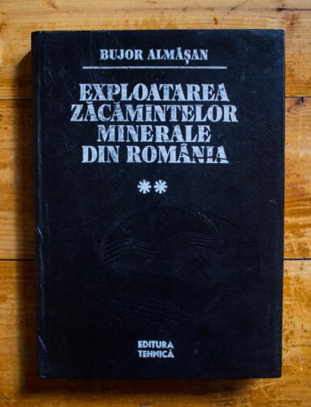 Bujor Almasan - Exploatarea zacamintelor minerale din Romania. Vol. II (editie hardcover)