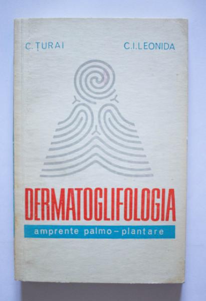C. Turai, C. I. Leonida - Dermatoglifologia. Amprente palmo-plantare