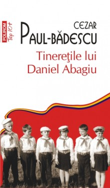 Cezar Paul-Badescu - Tineritile lui Daniel Abagiu