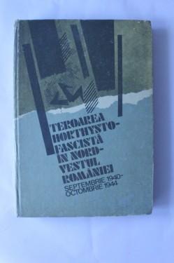 Colectiv autori - Teroarea Horthysto-fascista in nord-vestul Romaniei (editie hardcover)