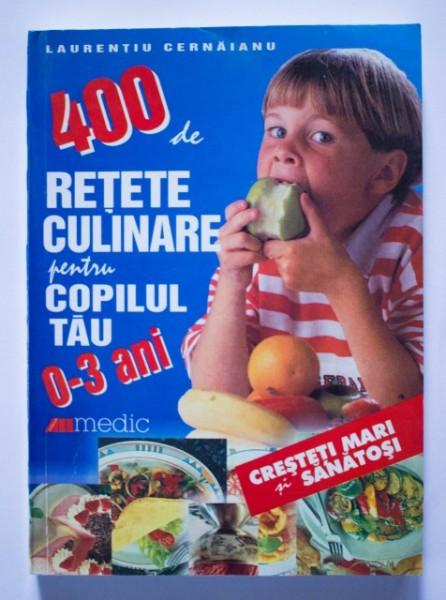 Dr. Laurentiu Cernaianu - 400 de retete culinare pentru copilul tau (0-3 ani)