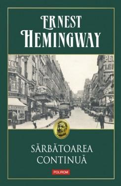 Ernest Hemingway - Sarbatoarea continua (editie hardcover)