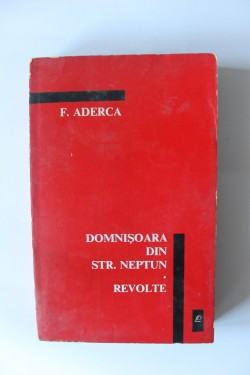 F. Aderca - Domnisoara din Strada Neptun. Revolte