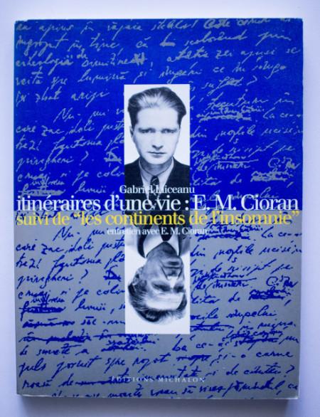 Gabriel Liiceanu - Itineraires d`une vie: E. M. Cioran suivi de Les continents de l`insomnie. Entretien avec E. M. Cioran