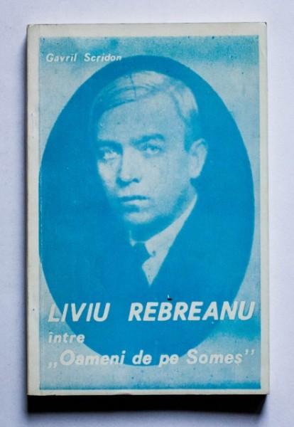 "Gavril Scridon - Liviu Rebreanu intre ""Oameni de pe Somes"""