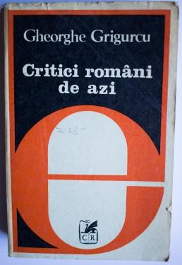 Gheorghe Grigurcu - Critici romani de azi