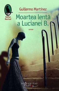 Guillermo Martinez - Moartea lenta a Lucianei B.