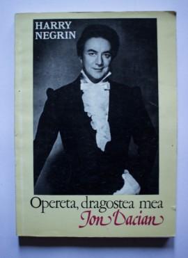 Harry Negrin - Opereta, dragostea mea. Ion Dacian