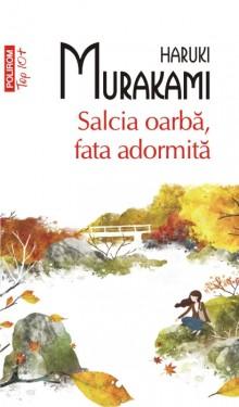 Haruki Murakami - Salcia oarba, fata adormita
