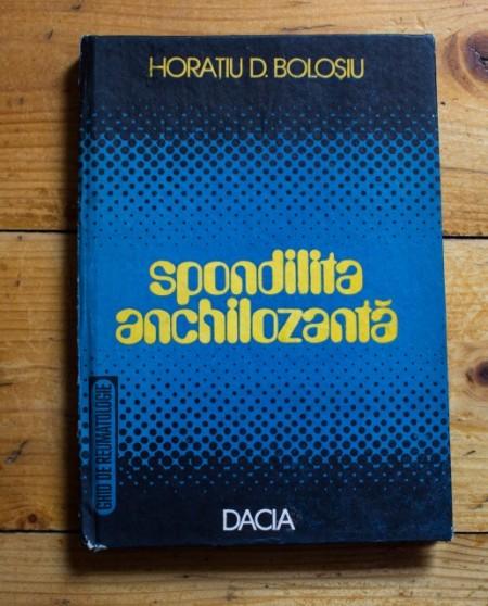 Horatiu D. Bolosiu - Ghid de reumatologie. Spondilita anchilozanta (editie hardcover)