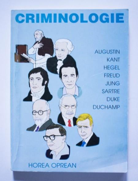 Horea Oprean - Criminologie (Augustin. Kant. Hegel. Freud. Jung. Sartre. Duke. Duchamp)