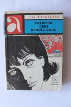 Ilie Tanasache - Palmyra cere rendez-vous