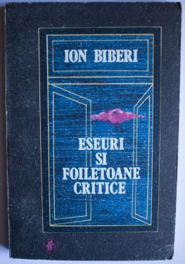 Ion Biberi - Eseuri si foiletoane critice