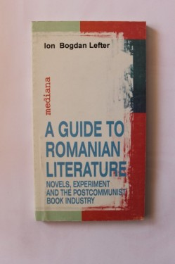 Poze Ion Bogdan Lefter - A guide to Romanian Literature. Novels, experiment and the postcommunist book industry