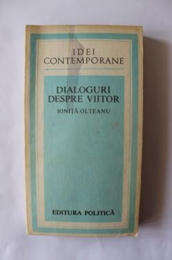 Ionita Olteanu - Dialoguri despre viitor