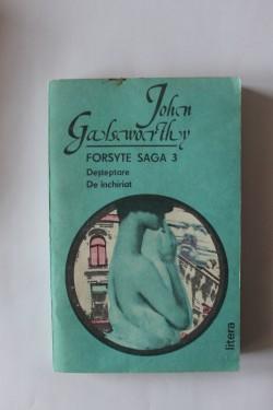 John Galsworthy - Forsyte Saga 3. Desteptare. De inchiriat
