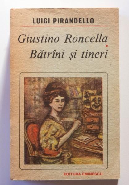 Luigi Pirandello - Giustino Roncella. Batrani si tineri