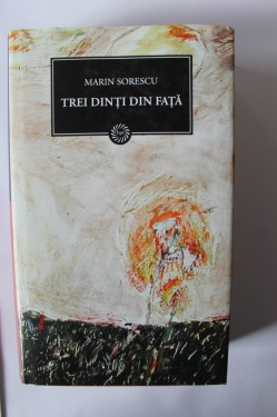 Marin Sorescu - Trei dinti din fata (editie hardcover)