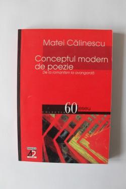 Matei Calinescu - Conceptul modern de poezie. De la romantism la avangarda (cu autograf)