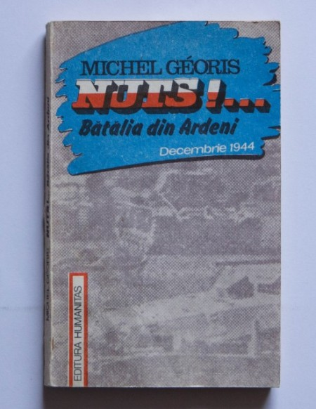 Michel Georis - Nuts!... Batalia din Ardeni (decembrie 1944)