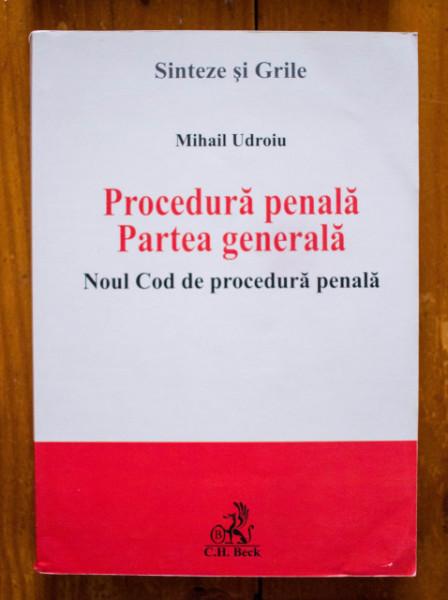 Mihail Udroiu - Procedura penala. Partea generala. Noul Cod de procedura penala (sinteze si grile)