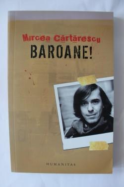 Mircea Cartarescu - Baroane!