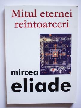 Mircea Eliade - Mitul eternei reintoarceri
