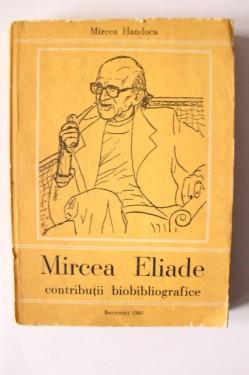Mircea Handoca - Mircea Eliade. Contributii biobibliografice