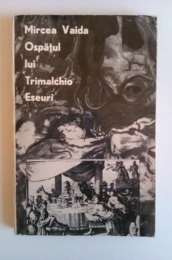 Mircea Vaida - Ospatul lui Trimalchio. Eseuri