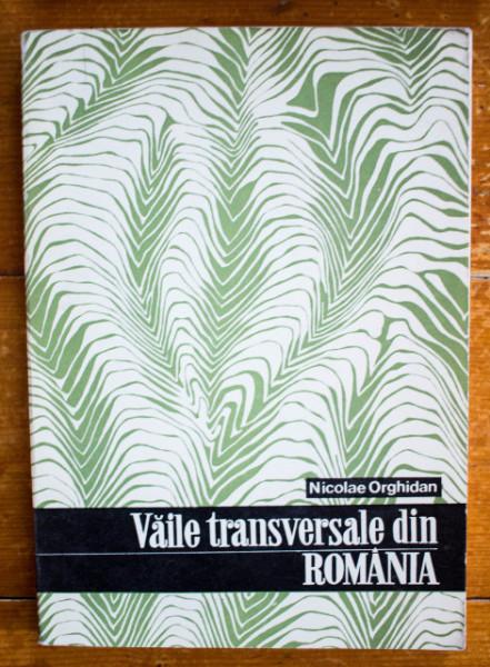 Nicolae Orghidan - Vaile transversale din Romania. Studiu geomorfologic