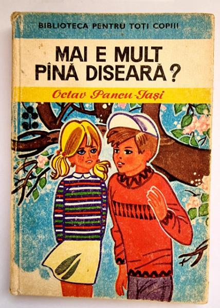 Octav Pancu-Iasi - Mai e mult pana diseara? (editie hardcover)