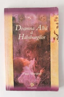 Paul Morand - Doamna Alba a Habsburgilor